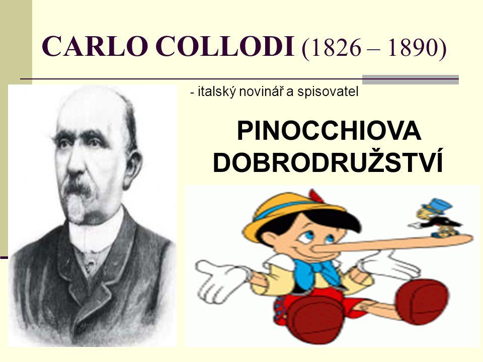 CARLO COLLODI (1826 – 1890) - i- italský novinář a spisovatel PINOCCHIOVA DOBRODRUŽSTVÍ