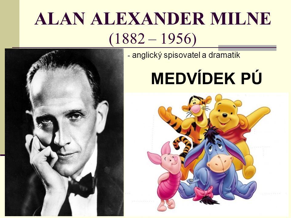 ALAN ALEXANDER MILNE (1882 – 1956) - a- anglický spisovatel a dramatik MEDVÍDEK PÚ