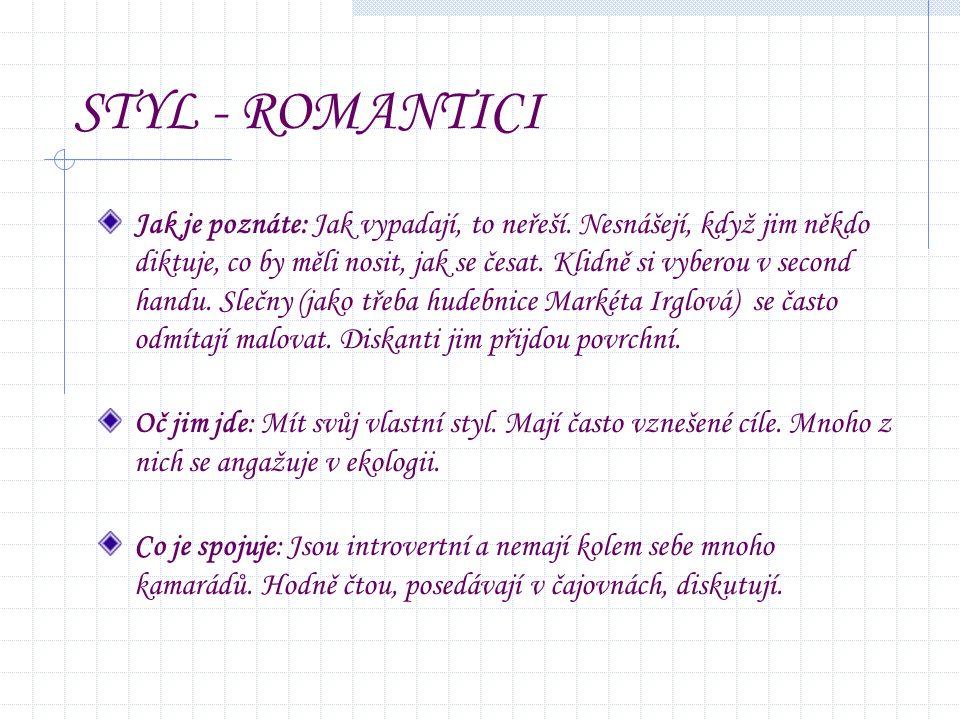 STYL - ROMANTICI Jak je poznáte: Jak vypadají, to neřeší.