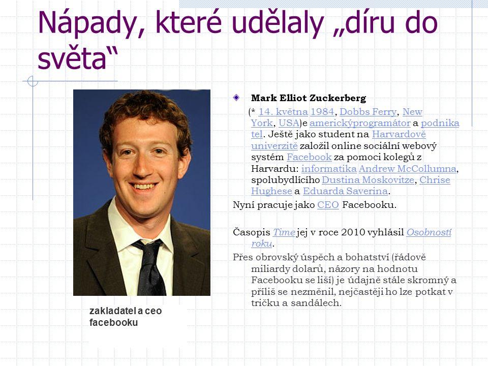 """Nápady, které udělaly """"díru do světa"""" Mark Elliot Zuckerberg (* 14. května 1984, Dobbs Ferry, New York, USA)e americkýprogramátor a podnika tel. Ještě"""