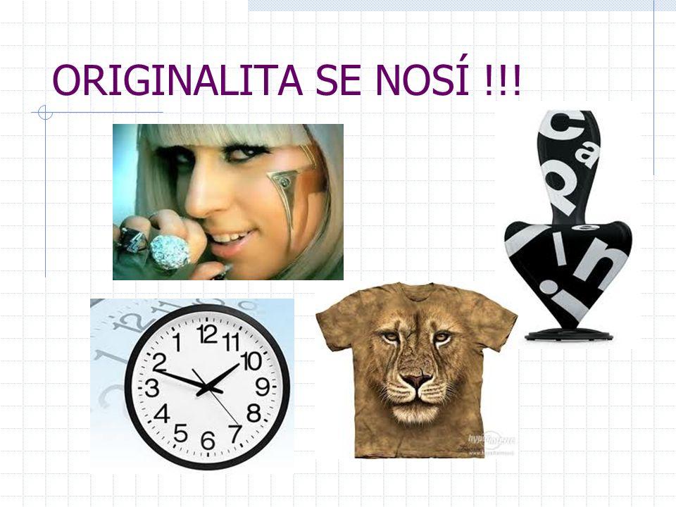 ORIGINALITA SE NOSÍ !!!