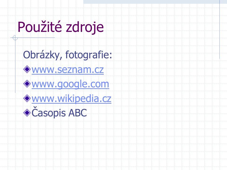 Použité zdroje Obrázky, fotografie: www.seznam.cz www.google.com www.wikipedia.cz Časopis ABC