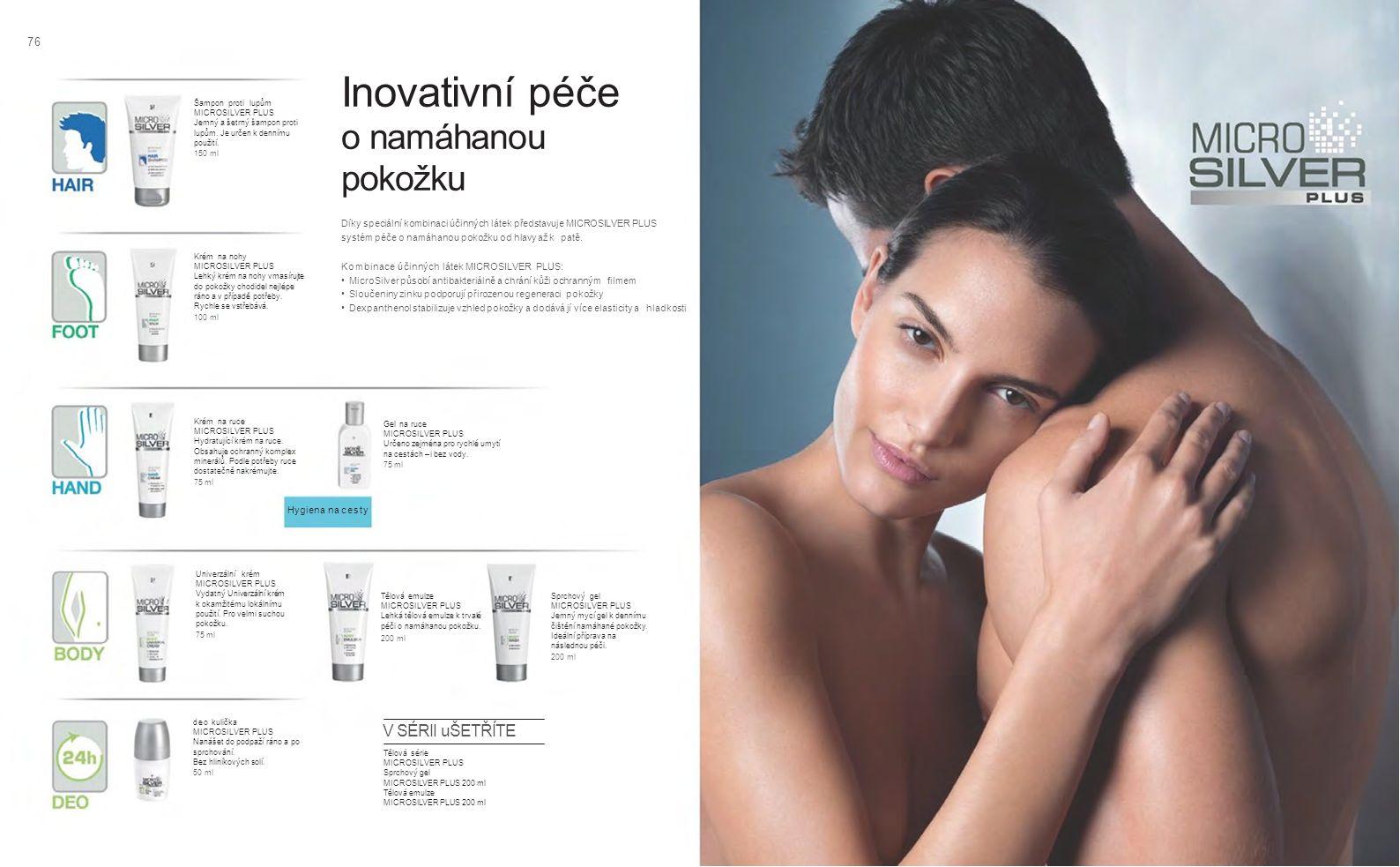 7676 V SÉRII uŠETŘÍTE Inovativní péče o namáhanou pokožku Díky speciální kombinaci účinných látek představuje MICROSILVER PLUS systém péče o namáhanou pokožku od hlavy až k patě.