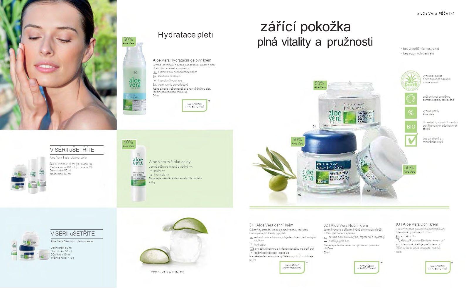 a LOe Vera PÉČe | 91 Aloe Vera Hydratační gelový krém Jemná, osvěžující a bezolejová textura.