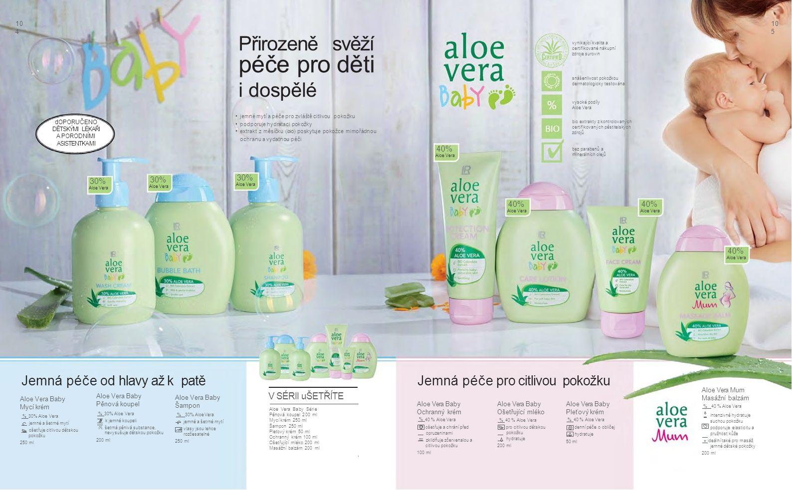 10 4 10 5 Přirozeně svěží péče pro děti i dospělé jemné mytí a péče pro zvláště citlivou pokožku podporuje hydrataci pokožky extrakt z měsíčku (bio) poskytuje pokožce mimořádnou ochranu a vydatnou péči 40 % Aloe Vera 40 % Aloe Vera 40 % Aloe Vera 40 % Aloe Vera Aloe Vera Baby Ošetřující mléko % 40 % Aloe Vera pro citlivou dětskou pokožku hydratuje 200 ml Aloe Vera Baby Pleťový krém % 40 % Aloe Vera denní péče o obličej hydratuje 50 ml Jemná péče pro citlivou pokožku Aloe Vera Mum Masážní balzám % 40 % Aloe Vera intenzivně hydratuje suchou pokožku podporuje elasticitu a pružnost kůže + ideální také pro masáž jemné dětské pokožky 200 ml Aloe Vera Baby Pěnová koupel k jemné koupeli šetrná pěnivá substance, 30 % Aloe Vera 30 % Aloe Vera 30 % Aloe Vera % 30% Aloe Vera Jemná péče od hlavy až k patě V SÉRII uŠETŘÍTE Aloe Vera Baby Ochranný krém % 40 % Aloe Vera ošetřuje a chrání před opruzeninami zklidňuje zčervenalou a citlivou pokožku 100 ml Aloe Vera Baby Série Pěnová koupel 200 ml Mycí krém 250 ml Šampon 250 ml Pleťový krém 50 ml Ochranný krém 100 ml Ošetřující mléko 200 ml Masážní balzám 200 ml dOPORUČENO DĚTSKÝMI LÉKAŘI A PORODNÍMI ASISTENTKAMI Aloe Vera Baby Mycí krém % 30% Aloe Vera jemné a šetrné mytí ošetřuje citlivou dětskou pokožku 250 ml nevysušuje dětskou pokožku 200 ml Aloe Vera Baby Šampon % 30% Aloe Vera jemné a šetrné mytí vlasy jsou lehce rozčesatelné 250 ml vynikající kvalita a certifikované nákupní zdroje surovin bio extrakty z kontrolovaných certifikovaných pěstitelských zdrojů vysoké podíly Aloe Vera snášenlivost pokožkou dermatologicky testována bez parabenů a minerálních olejů