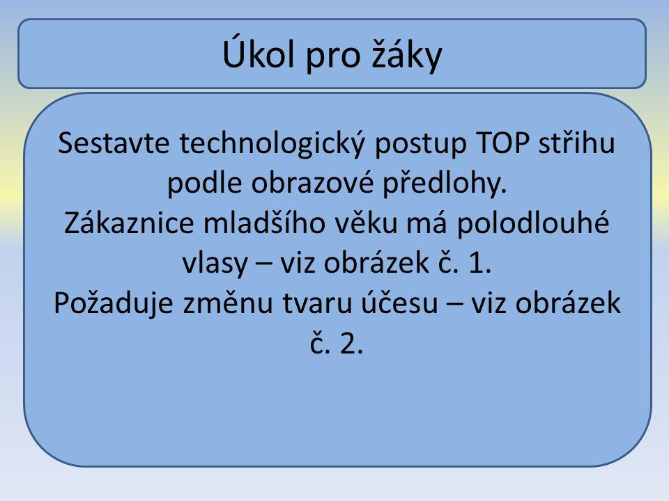 Úkol pro žáky Sestavte technologický postup TOP střihu podle obrazové předlohy.