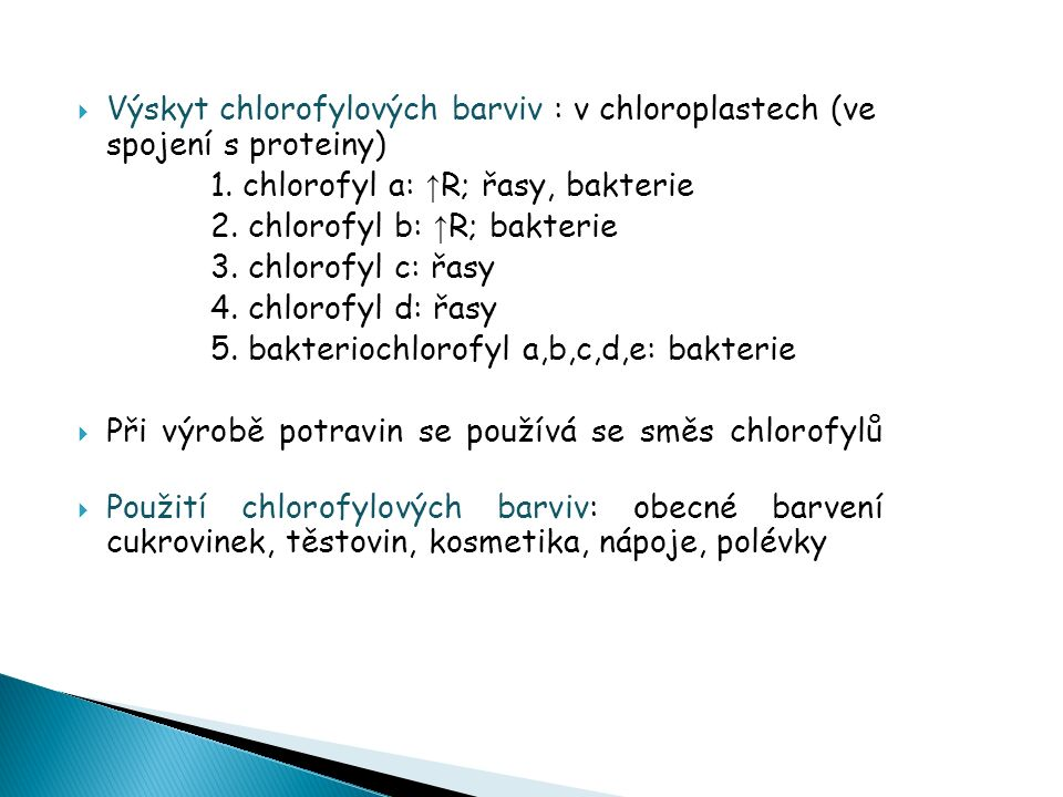  Výskyt chlorofylových barviv : v chloroplastech (ve spojení s proteiny) 1.