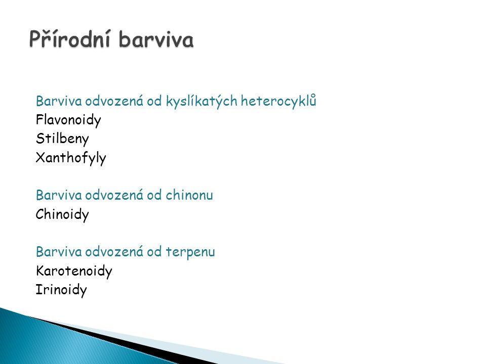 Barviva odvozená od kyslíkatých heterocyklů Flavonoidy Stilbeny Xanthofyly Barviva odvozená od chinonu Chinoidy Barviva odvozená od terpenu Karotenoidy Irinoidy