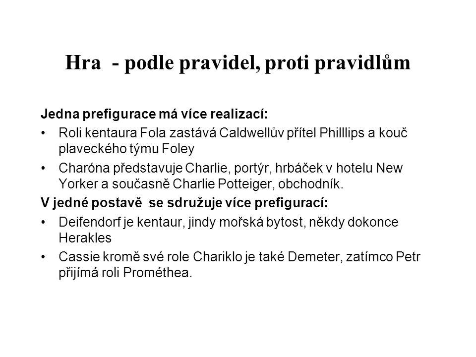 Hra - podle pravidel, proti pravidlům Jedna prefigurace má více realizací: Roli kentaura Fola zastává Caldwellův přítel Philllips a kouč plaveckého týmu Foley Charóna představuje Charlie, portýr, hrbáček v hotelu New Yorker a současně Charlie Potteiger, obchodník.