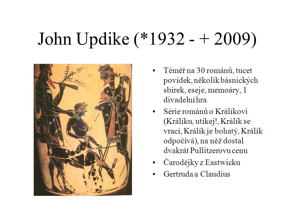 John Updike (*1932 - + 2009) Téměř na 30 románů, tucet povídek, několik básnických sbírek, eseje, memoáry, 1 divadelní hra Série románů o Králíkovi (Králíku, utíkej!, Králík se vrací, Králík je bohatý, Králík odpočívá), na něž dostal dvakrát Pullitzerovu cenu Čarodějky z Eastwicku Gertruda a Claudius