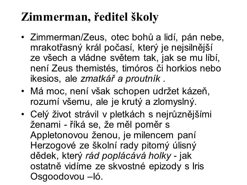 Zimmerman, ředitel školy Zimmerman/Zeus, otec bohů a lidí, pán nebe, mrakotřasný král počasí, který je nejsilnější ze všech a vládne světem tak, jak se mu líbí, není Zeus themistés, timóros či horkios nebo ikesios, ale zmatkář a proutník.