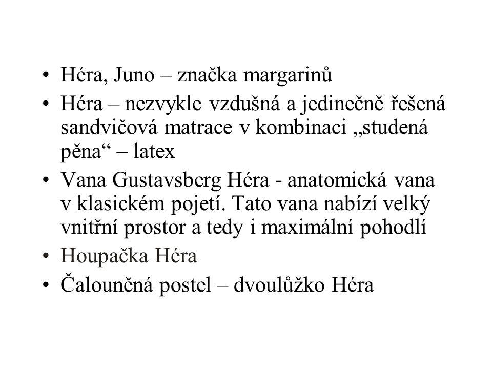 """Héra, Juno – značka margarinů Héra – nezvykle vzdušná a jedinečně řešená sandvičová matrace v kombinaci """"studená pěna – latex Vana Gustavsberg Héra - anatomická vana v klasickém pojetí."""