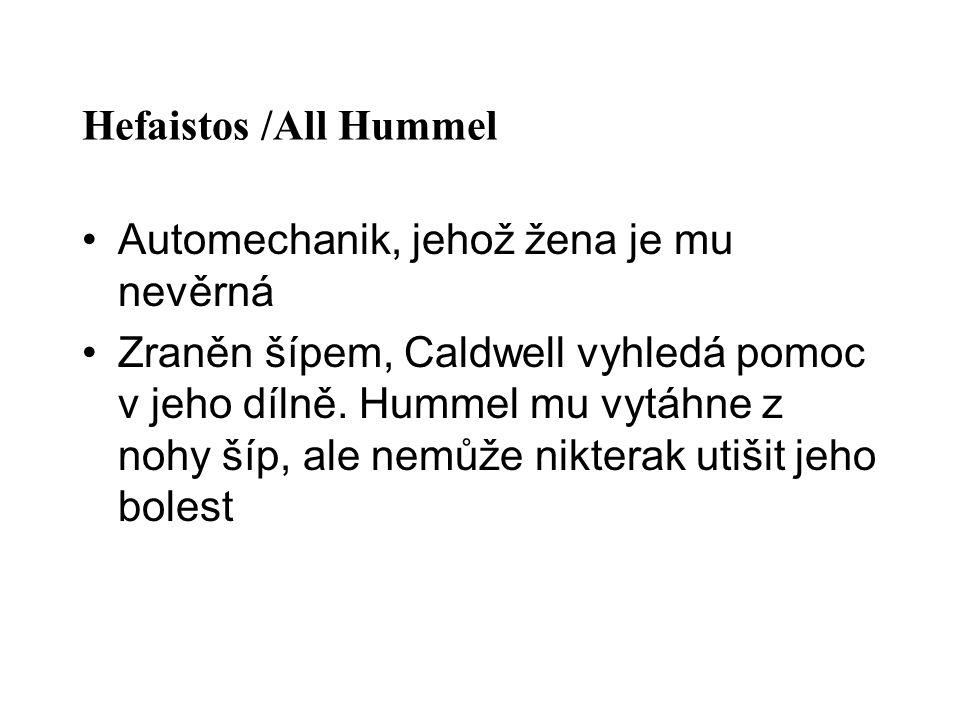 Hefaistos /All Hummel Automechanik, jehož žena je mu nevěrná Zraněn šípem, Caldwell vyhledá pomoc v jeho dílně.