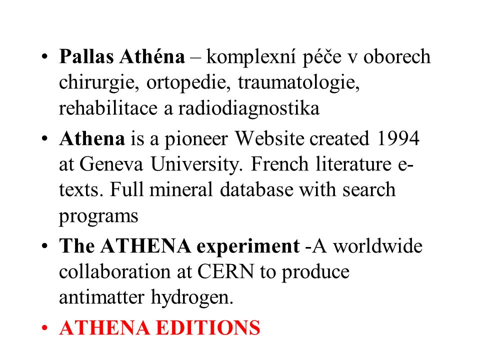 Pallas Athéna – komplexní péče v oborech chirurgie, ortopedie, traumatologie, rehabilitace a radiodiagnostika Athena is a pioneer Website created 1994 at Geneva University.