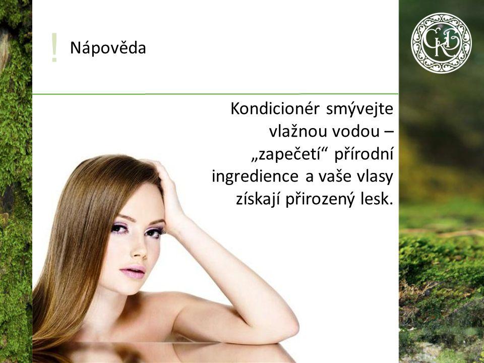 """Kondicionér smývejte vlažnou vodou – """"zapečetí přírodní ingredience a vaše vlasy získají přirozený lesk."""