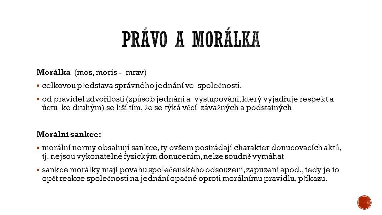 Morálka (mos, moris - mrav)  celkovou p ř edstava správného jednání ve spole č nosti.