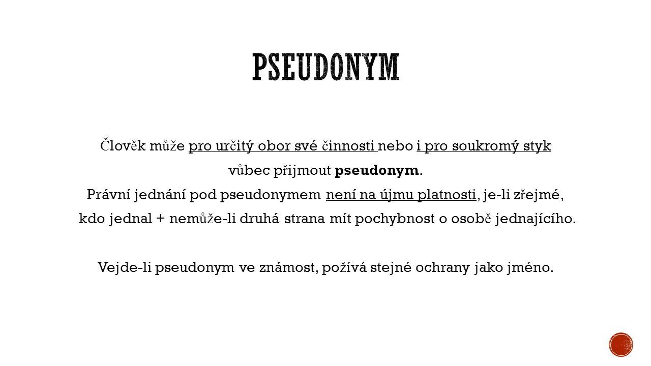 Č lov ě k m ůž e pro ur č itý obor své č innosti nebo i pro soukromý styk v ů bec p ř ijmout pseudonym.