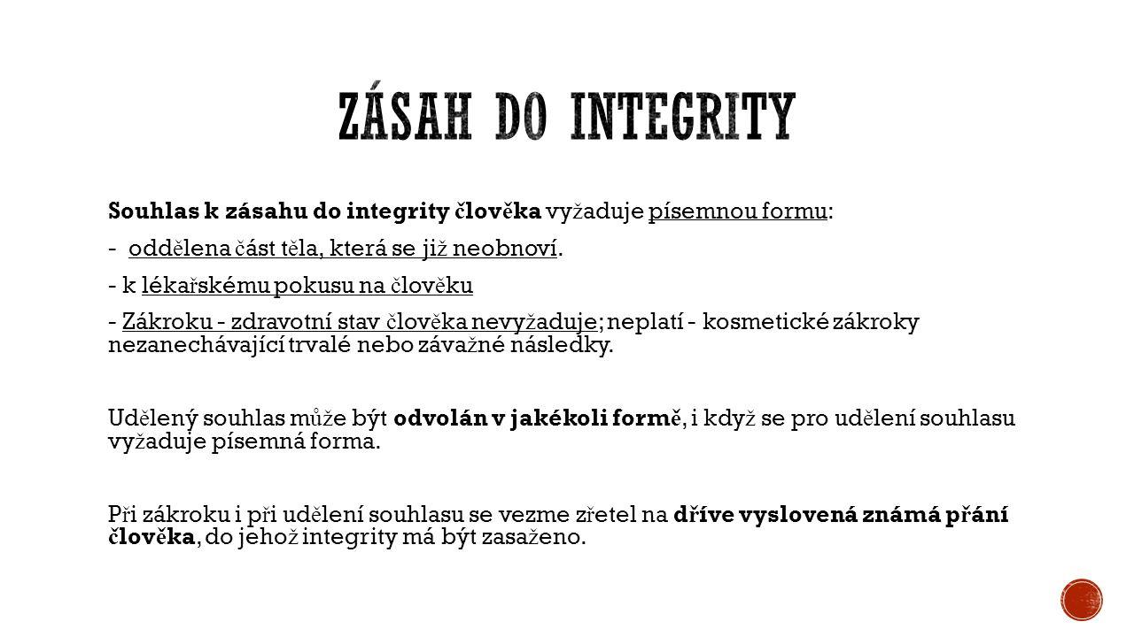 Souhlas k zásahu do integrity č lov ě ka vy ž aduje písemnou formu: - odd ě lena č ást t ě la, která se ji ž neobnoví.