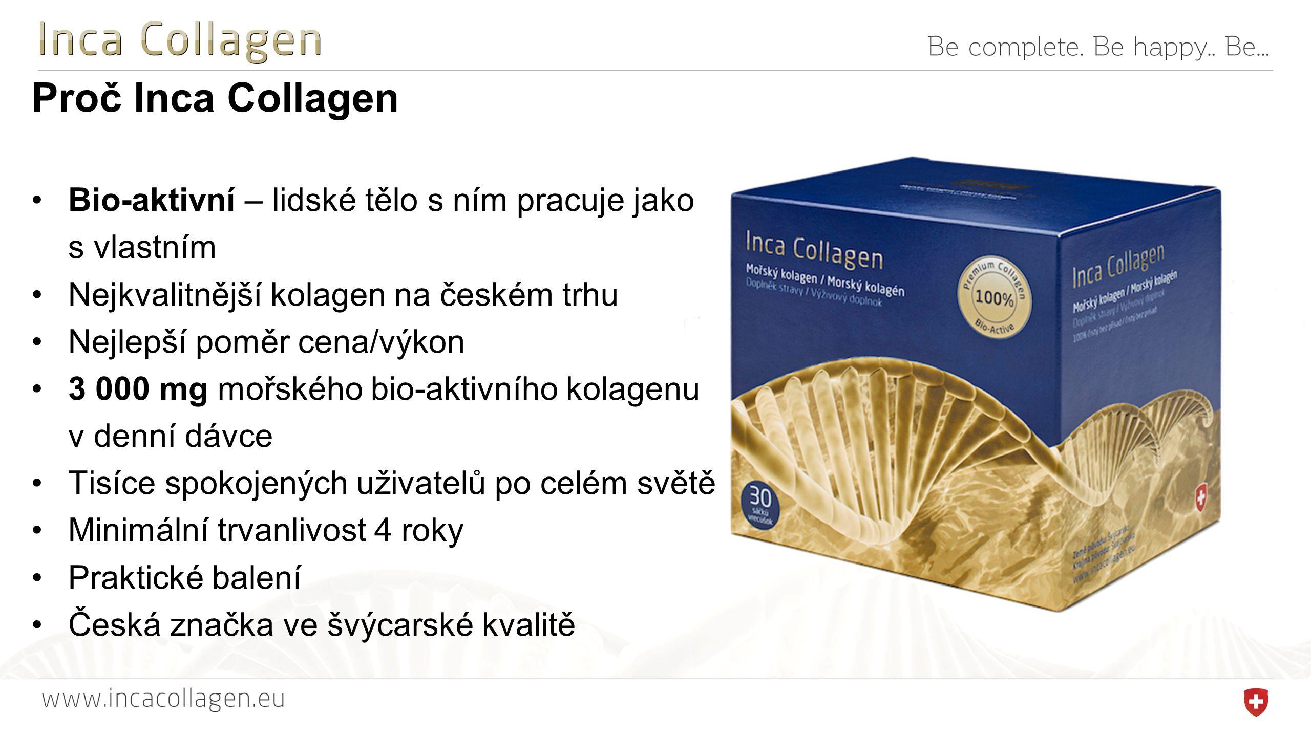 Proč Inca Collagen Bio-aktivní – lidské tělo s ním pracuje jako s vlastním Nejkvalitnější kolagen na českém trhu Nejlepší poměr cena/výkon 3 000 mg mořského bio-aktivního kolagenu v denní dávce Tisíce spokojených uživatelů po celém světě Minimální trvanlivost 4 roky Praktické balení Česká značka ve švýcarské kvalitě