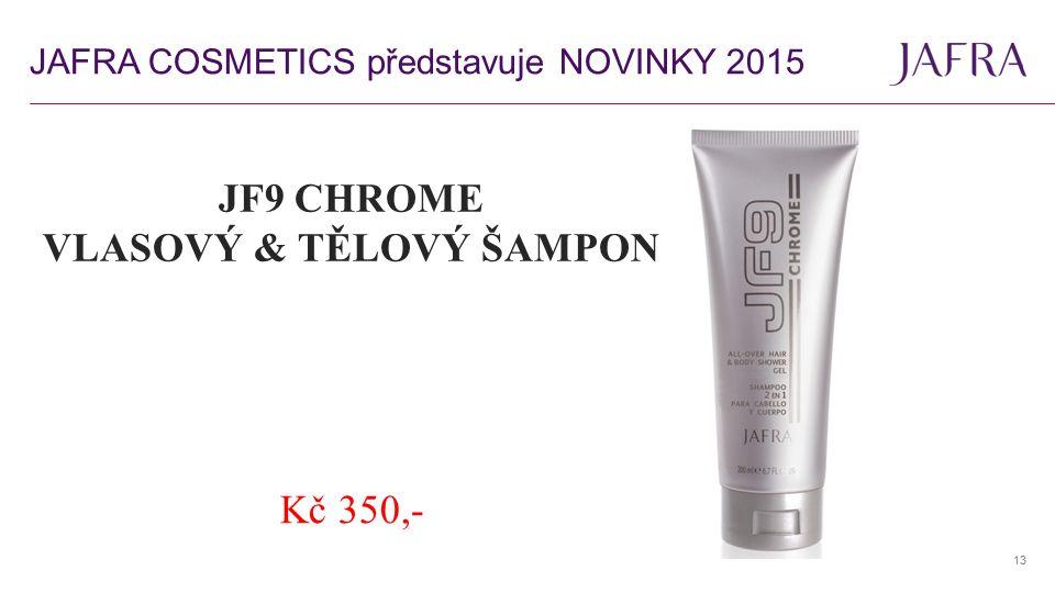 13 JF9 CHROME VLASOVÝ & TĚLOVÝ ŠAMPON Kč 350,- JAFRA COSMETICS představuje NOVINKY 2015