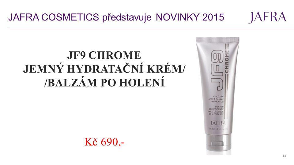 14 JF9 CHROME JEMNÝ HYDRATAČNÍ KRÉM/ /BALZÁM PO HOLENÍ Kč 690,- JAFRA COSMETICS představuje NOVINKY 2015