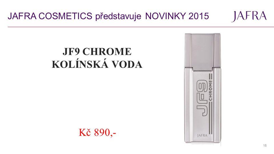 15 JF9 CHROME KOLÍNSKÁ VODA Kč 890,- JAFRA COSMETICS představuje NOVINKY 2015