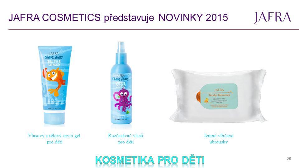 JAFRA COSMETICS představuje NOVINKY 2015 25 Jemné vlhčené ubrousky Rozčesávač vlasů pro děti Vlasový a tělový mycí gel pro děti