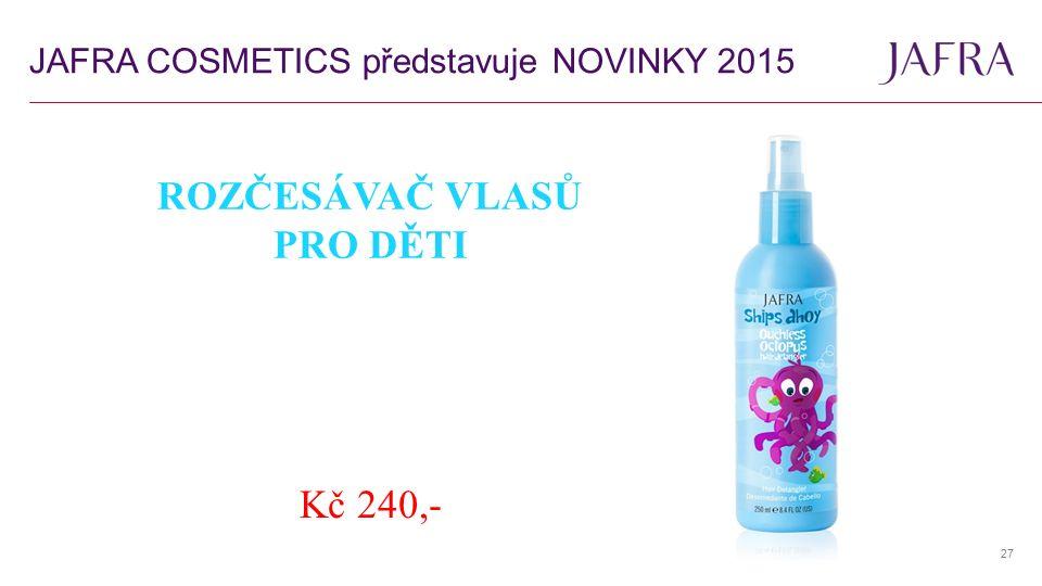 27 ROZČESÁVAČ VLASŮ PRO DĚTI Kč 240,- JAFRA COSMETICS představuje NOVINKY 2015