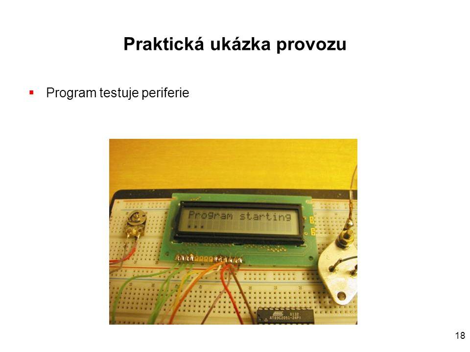 18 Praktická ukázka provozu  Program testuje periferie