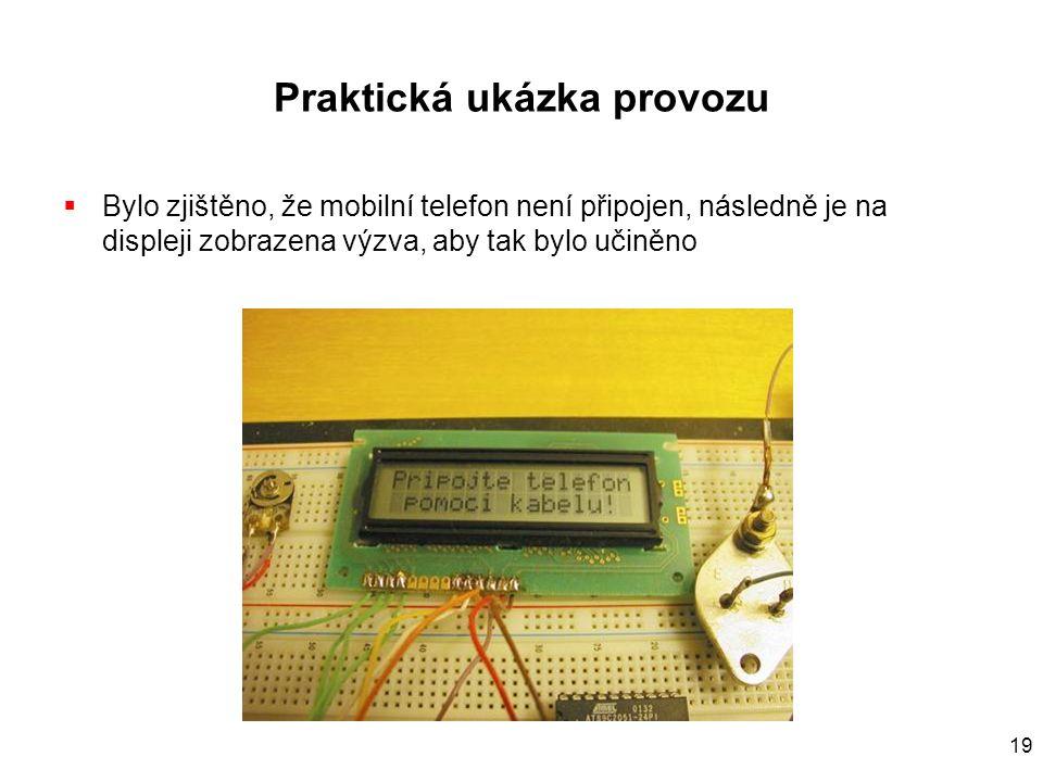 19 Praktická ukázka provozu  Bylo zjištěno, že mobilní telefon není připojen, následně je na displeji zobrazena výzva, aby tak bylo učiněno