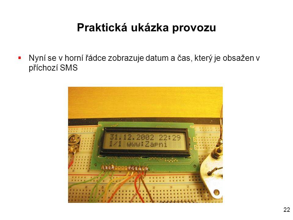 22 Praktická ukázka provozu  Nyní se v horní řádce zobrazuje datum a čas, který je obsažen v příchozí SMS