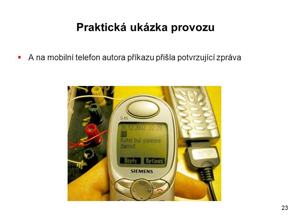 23 Praktická ukázka provozu  A na mobilní telefon autora příkazu přišla potvrzující zpráva