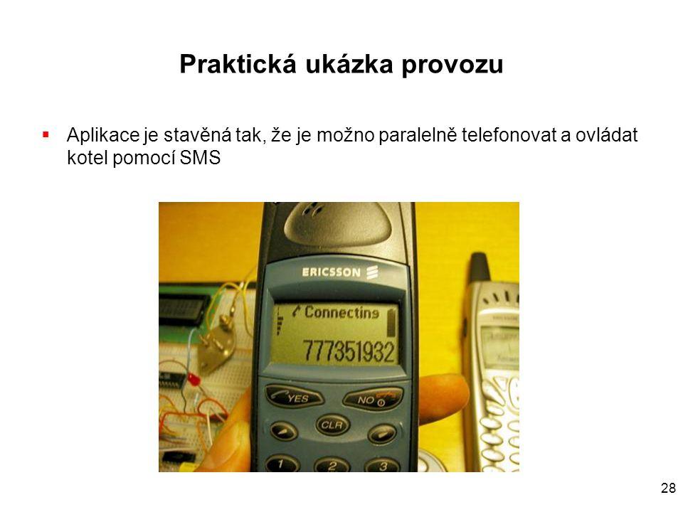 28 Praktická ukázka provozu  Aplikace je stavěná tak, že je možno paralelně telefonovat a ovládat kotel pomocí SMS