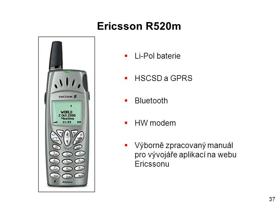 37 Ericsson R520m  Li-Pol baterie  HSCSD a GPRS  Bluetooth  HW modem  Výborně zpracovaný manuál pro vývojáře aplikací na webu Ericssonu