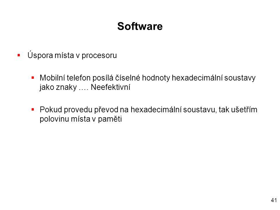 41 Software  Úspora místa v procesoru  Mobilní telefon posílá číselné hodnoty hexadecimální soustavy jako znaky …. Neefektivní  Pokud provedu převo