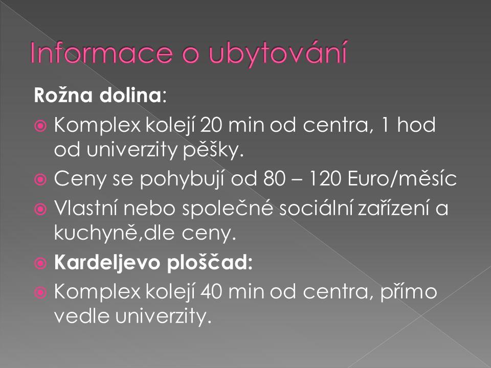 Rožna dolina :  Komplex kolejí 20 min od centra, 1 hod od univerzity pěšky.