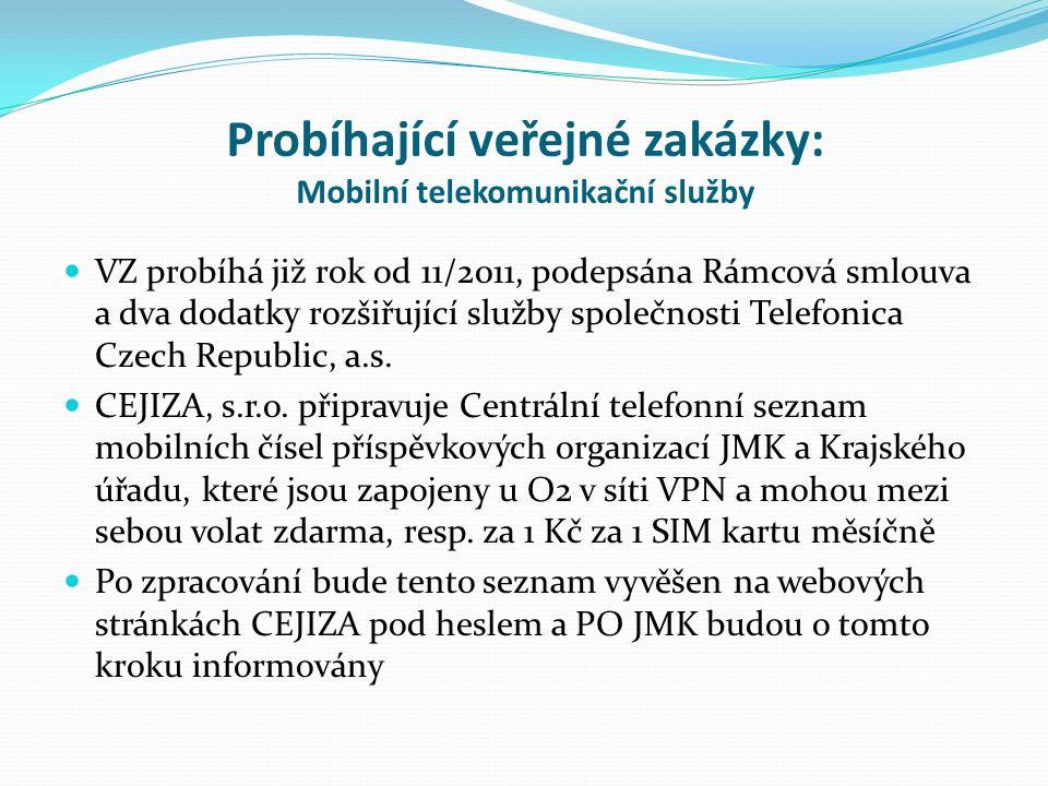 Probíhající veřejné zakázky: Mobilní telekomunikační služby VZ probíhá již rok od 11/2011, podepsána Rámcová smlouva a dva dodatky rozšiřující služby společnosti Telefonica Czech Republic, a.s.