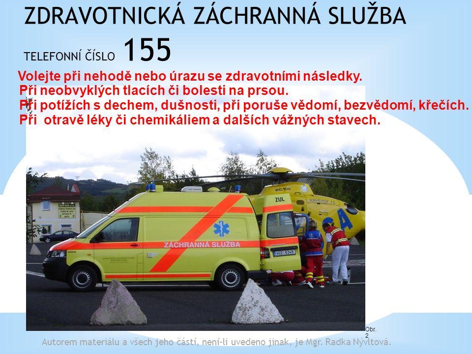 HASIČSKÝ ZÁCHRANNÝ SBOR ČR TELEFONNÍ ČÍSLO 150 Obr.1 Číslo 150 je určeno k oznámení požárů, živelných pohrom, havárií a nehod.