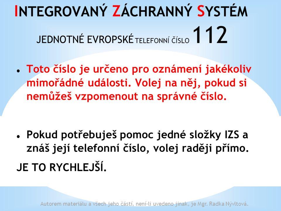 I NTEGROVANÝ Z ÁCHRANNÝ S YSTÉM JEDNOTNÉ EVROPSKÉ TELEFONNÍ ČÍSLO 112 Toto číslo je určeno pro oznámení jakékoliv mimořádné události.