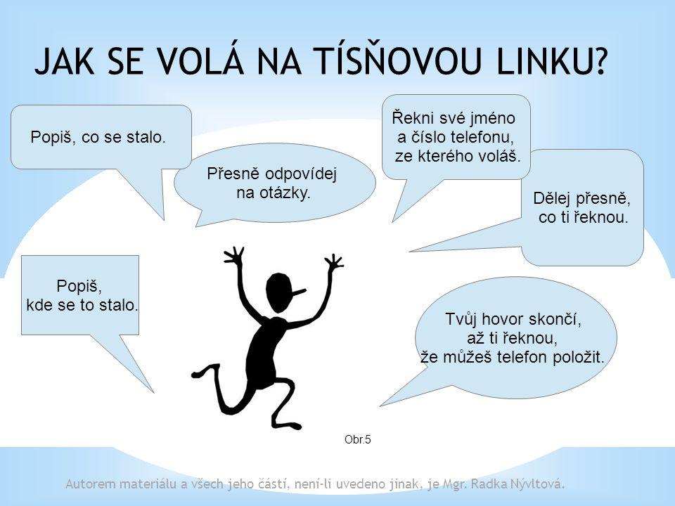 POLICIE ČR TELEFONNÍ ČÍSLO 158 Obr.3 MĚSTSKÁ POLICIE TELEFONNÍ ČÍSLO 156 Obr.4 Volej, když došlo k narušení veřejného pořádku a bezpečnosti.