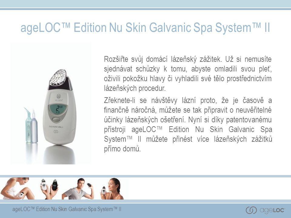 ageLOC™ Edition Nu Skin Galvanic Spa System™ II Rozšiřte svůj domácí lázeňský zážitek. Už si nemusíte sjednávat schůzky k tomu, abyste omladili svou p