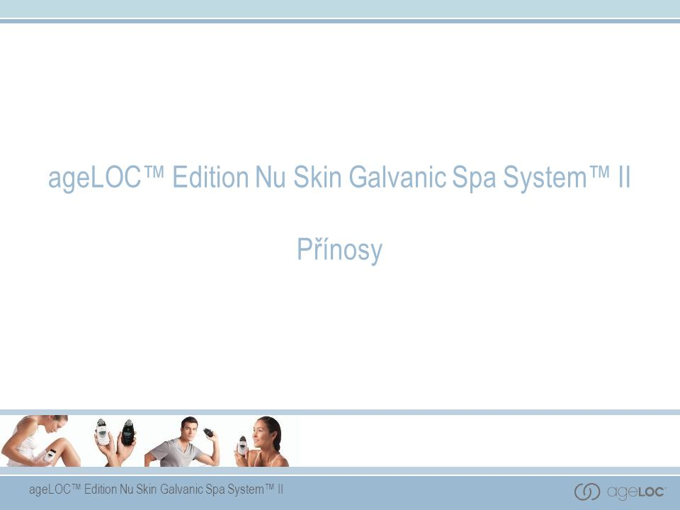 ageLOC™ Edition Nu Skin Galvanic Spa System™ II Přínosy