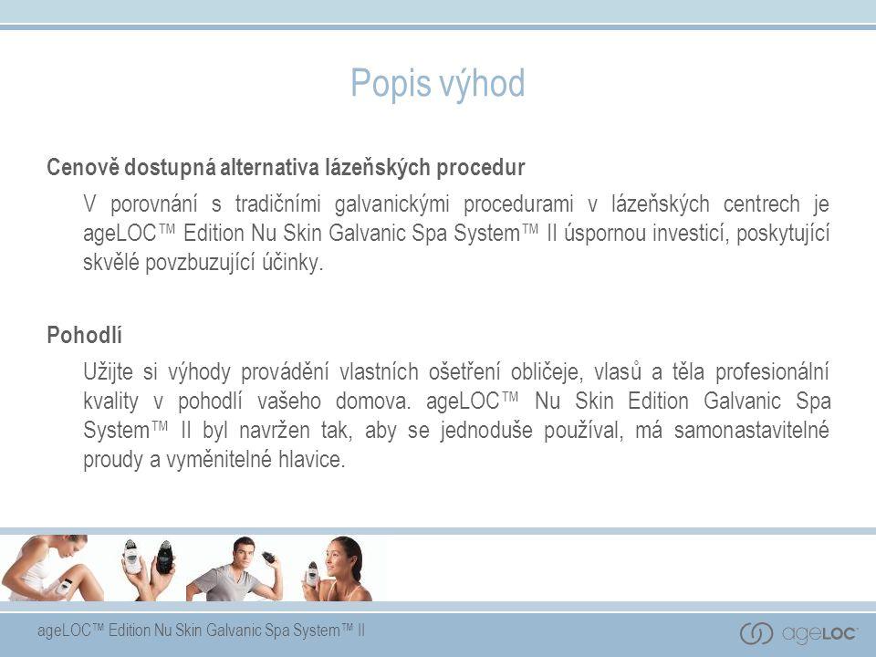 Popis výhod Cenově dostupná alternativa lázeňských procedur V porovnání s tradičními galvanickými procedurami v lázeňských centrech je ageLOC™ Edition