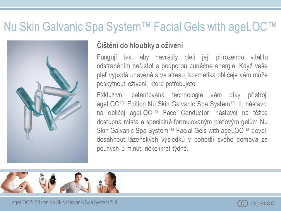 ageLOC™ Edition Nu Skin Galvanic Spa System™ II Nu Skin Galvanic Spa System™ Facial Gels with ageLOC™ Čištění do hloubky a oživení Fungují tak, aby navrátily pleti její přirozenou vitalitu odstraněním nečistot a podporou buněčné energie.