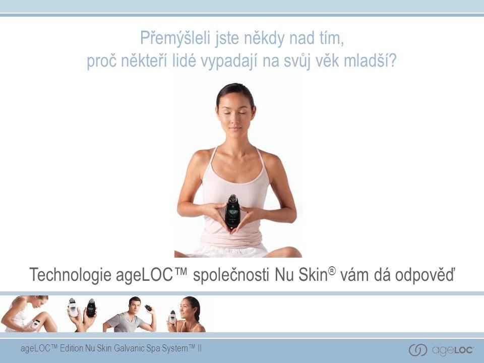 ageLOC™ Edition Nu Skin Galvanic Spa System™ II Přemýšleli jste někdy nad tím, proč někteří lidé vypadají na svůj věk mladší? Technologie ageLOC™ spol