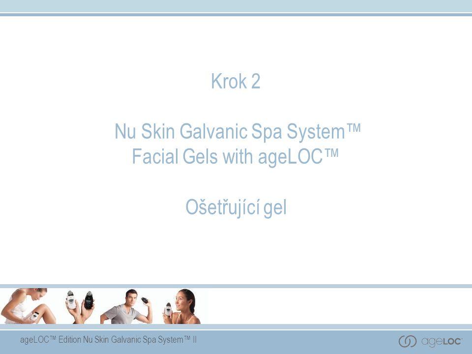 ageLOC™ Edition Nu Skin Galvanic Spa System™ II Krok 2 Nu Skin Galvanic Spa System™ Facial Gels with ageLOC™ Ošetřující gel