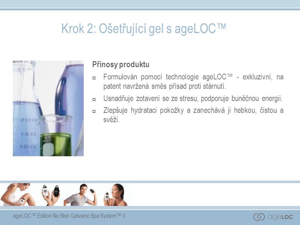 ageLOC™ Edition Nu Skin Galvanic Spa System™ II Přínosy produktu  Formulován pomocí technologie ageLOC™ - exkluzivní, na patent navržená směs přísad proti stárnutí.