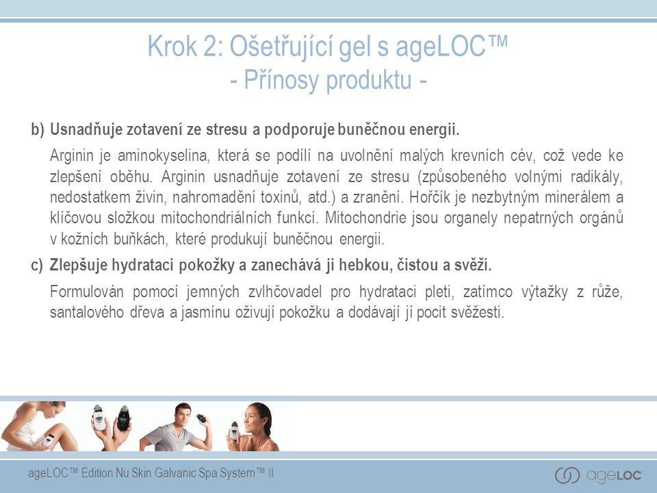 ageLOC™ Edition Nu Skin Galvanic Spa System™ II Krok 2: Ošetřující gel s ageLOC™ - Přínosy produktu - b)Usnadňuje zotavení ze stresu a podporuje buněčnou energii.
