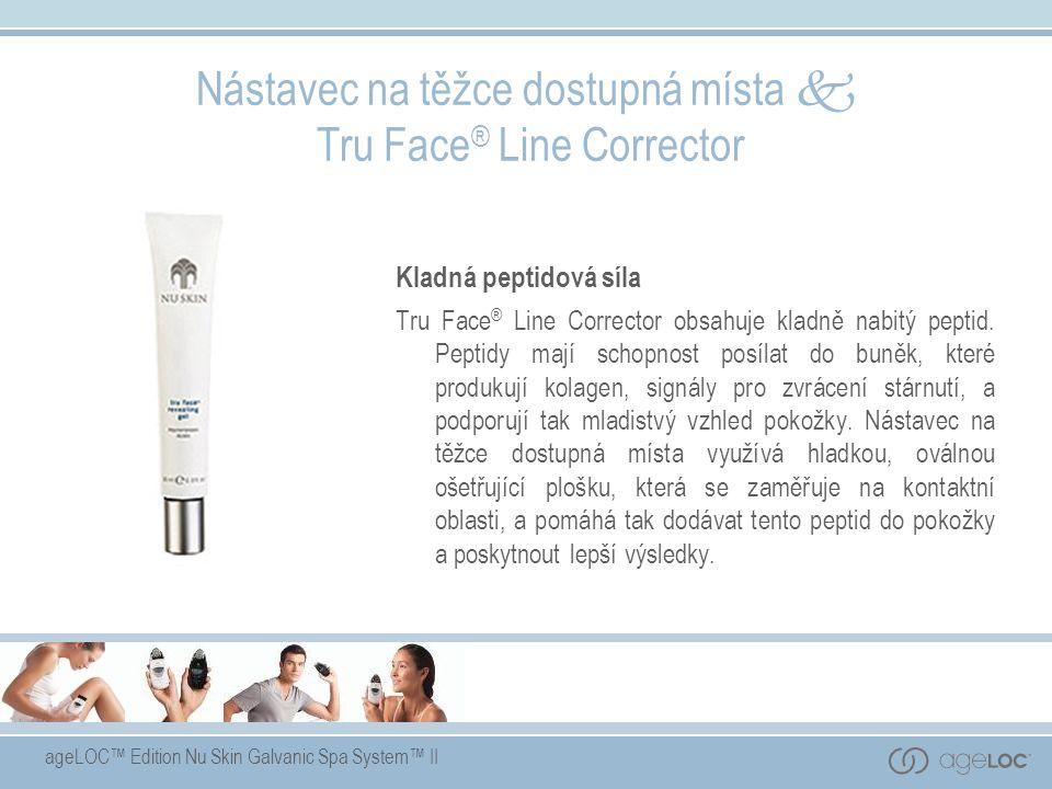ageLOC™ Edition Nu Skin Galvanic Spa System™ II Nástavec na těžce dostupná místa  Tru Face ® Line Corrector Kladná peptidová síla Tru Face ® Line Corrector obsahuje kladně nabitý peptid.