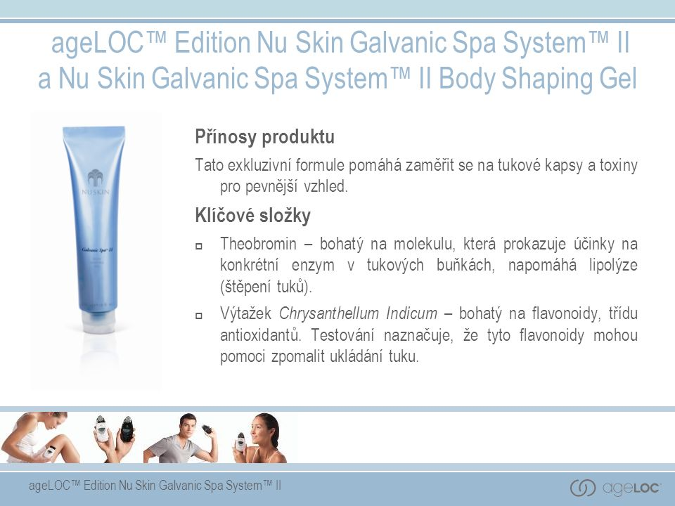 ageLOC™ Edition Nu Skin Galvanic Spa System™ II ageLOC™ Edition Nu Skin Galvanic Spa System™ II a Nu Skin Galvanic Spa System™ II Body Shaping Gel Pří